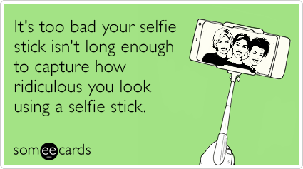 selfie-stick-ridiculous-looking-funny-ecard-XUh